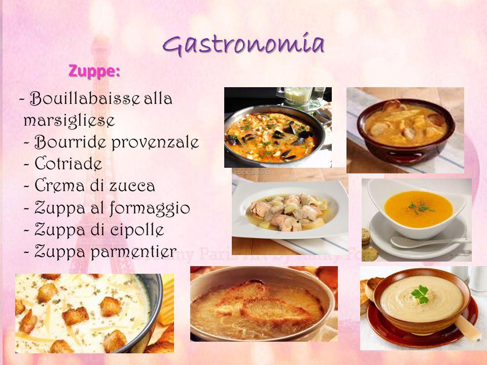 Gastronomia Zuppe: Zuppe: - Bouillabaisse alla marsigliese - Bourride provenzale - Cotriade - Crema di zucca - Zuppa al formaggio - Zuppa di cipolle -