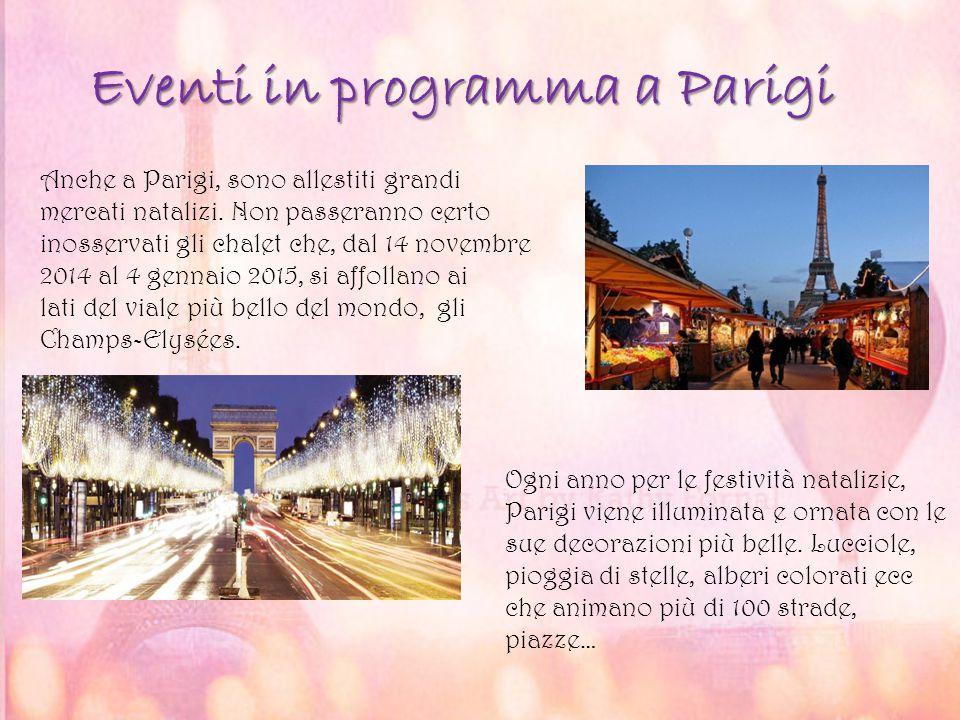 Eventi in programma a Parigi Anche a Parigi, sono allestiti grandi mercati natalizi. Non passeranno certo inosservati gli chalet che, dal 14 novembre