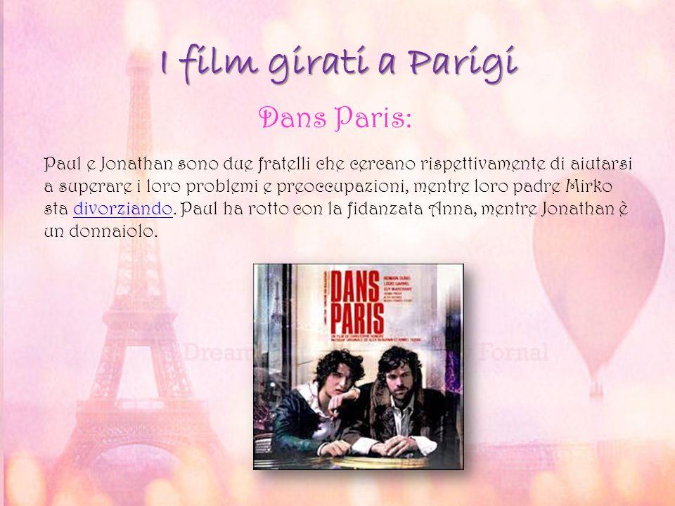 I film girati a Parigi Dans Paris: Paul e Jonathan sono due fratelli che cercano rispettivamente di aiutarsi a superare i loro problemi e preoccupazio