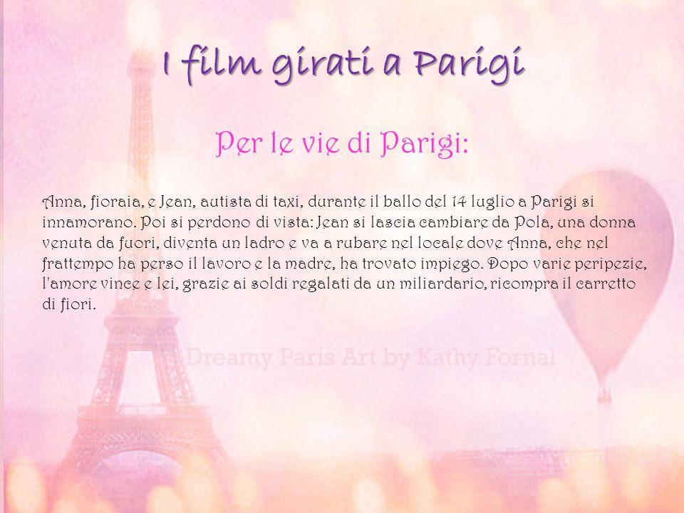 I film girati a Parigi Per le vie di Parigi: Anna, fioraia, e Jean, autista di taxi, durante il ballo del 14 luglio a Parigi si innamorano. Poi si per