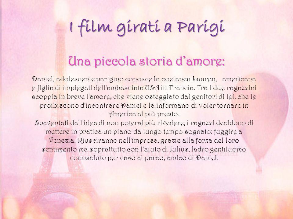 I film girati a Parigi Una piccola storia d'amore: Daniel, adolescente parigino conosce la coetanea Lauren, americana e figlia di impiegati dell'ambas
