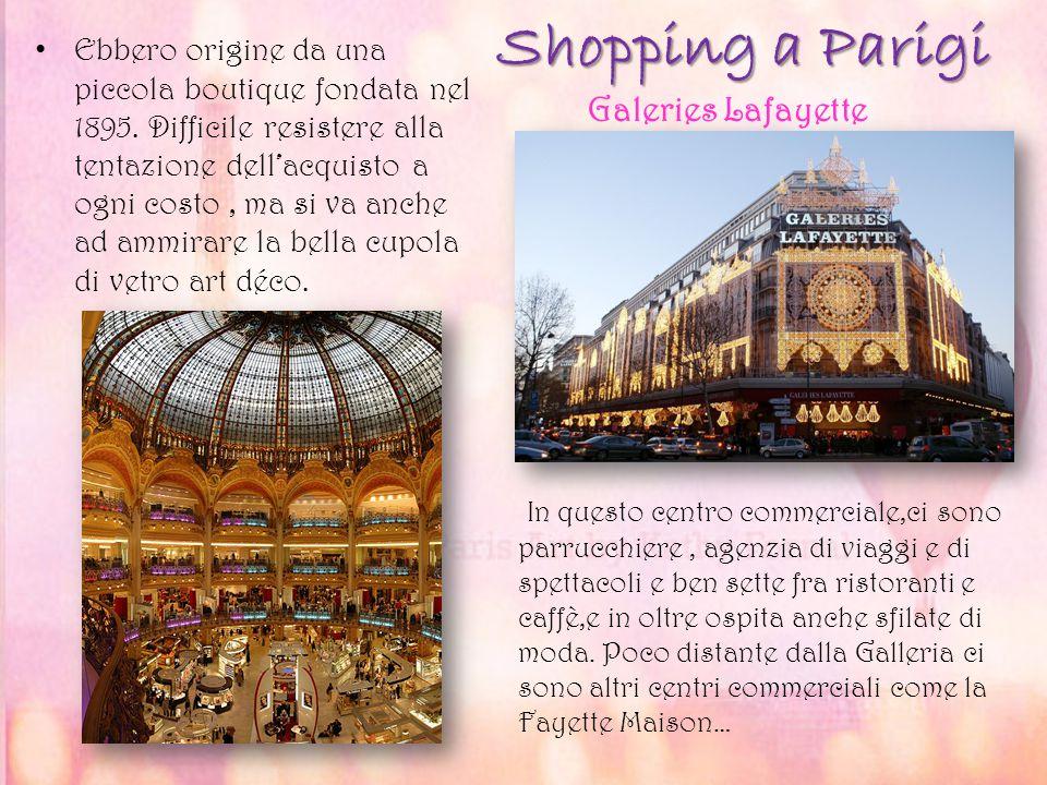 Shopping a Parigi Ebbero origine da una piccola boutique fondata nel 1895. Difficile resistere alla tentazione dell'acquisto a ogni costo, ma si va an