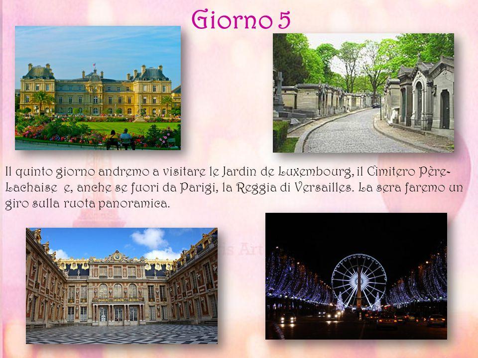 Giorno 5 Il quinto giorno andremo a visitare le Jardin de Luxembourg, il Cimitero Père- Lachaise e, anche se fuori da Parigi, la Reggia di Versailles.