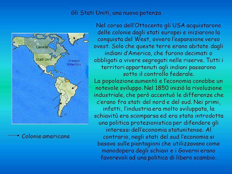 Gli Stati Uniti, una nuova potenza Nel corso dell'Ottocento gli USA acquistarono delle colonie dagli stati europei e iniziarono la conquista del West,