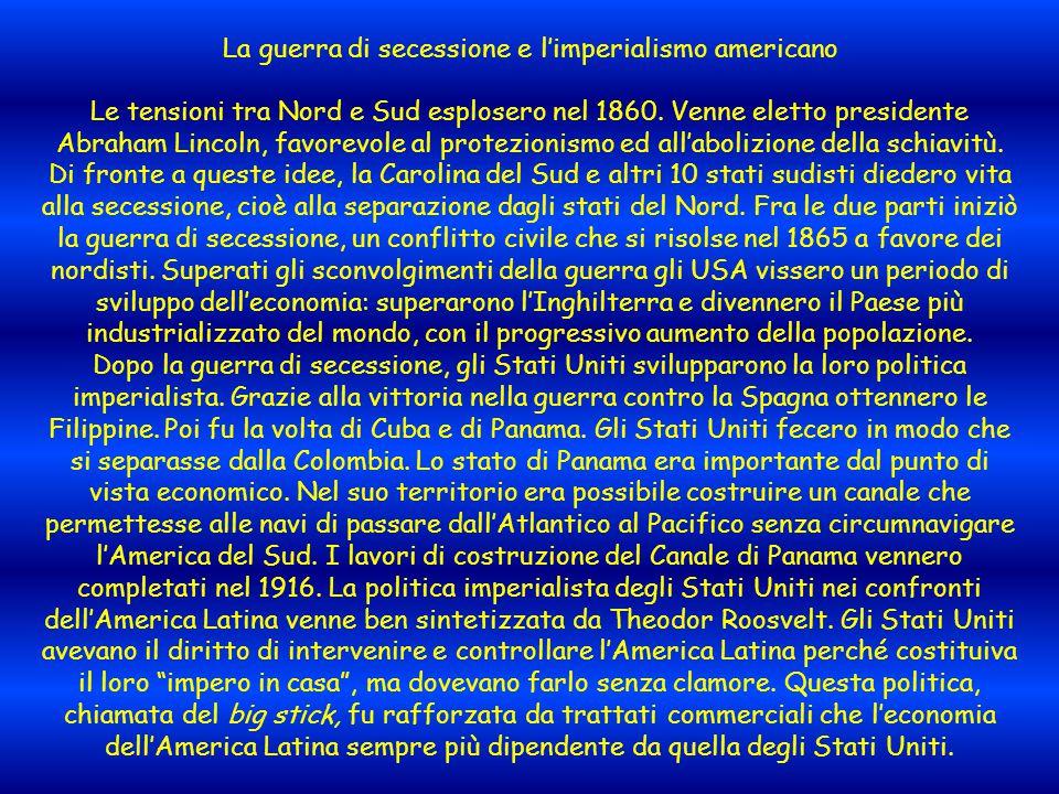 La guerra di secessione e l'imperialismo americano Le tensioni tra Nord e Sud esplosero nel 1860. Venne eletto presidente Abraham Lincoln, favorevole