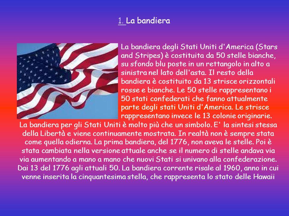 1. 1. La bandiera La bandiera degli Stati Uniti d'America (Stars and Stripes) è costituita da 50 stelle bianche, su sfondo blu poste in un rettangolo