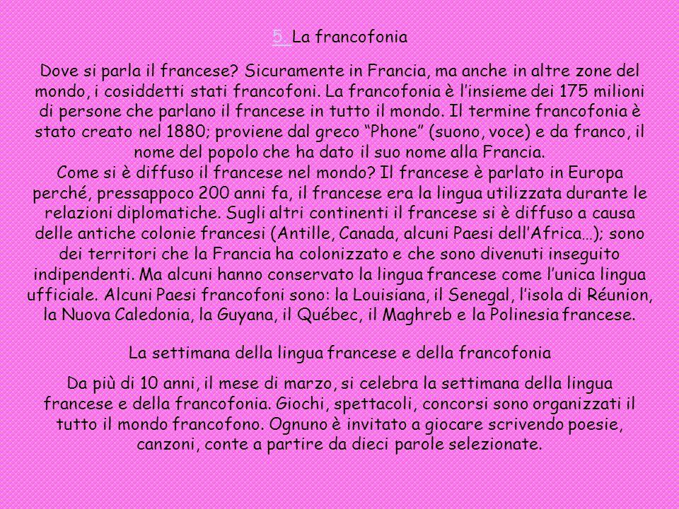 5. 5. La francofonia Dove si parla il francese? Sicuramente in Francia, ma anche in altre zone del mondo, i cosiddetti stati francofoni. La francofoni