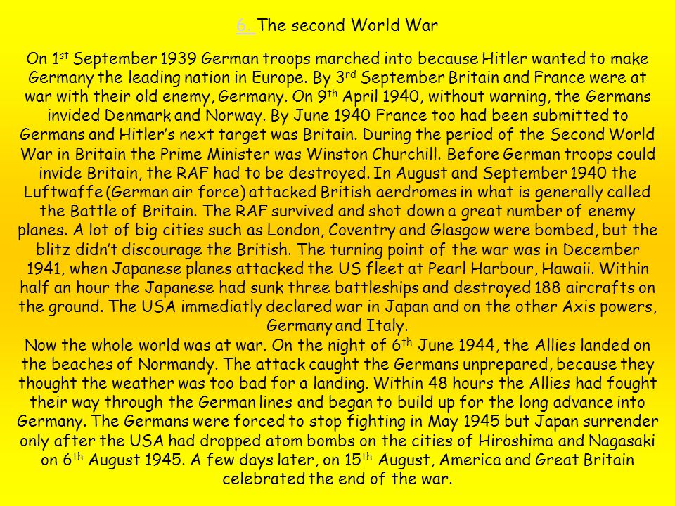 6. 6. The second World War On 1 st September 1939 German troops marched into because Hitler wanted to make Germany the leading nation in Europe. By 3