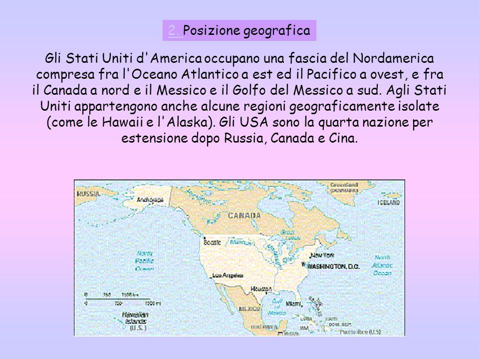 2. 2. Posizione geografica Gli Stati Uniti d'America occupano una fascia del Nordamerica compresa fra l'Oceano Atlantico a est ed il Pacifico a ovest,