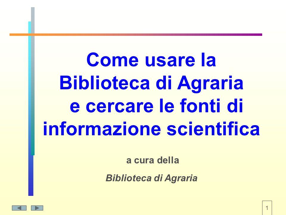 1 Come usare la Biblioteca di Agraria e cercare le fonti di informazione scientifica a cura della Biblioteca di Agraria