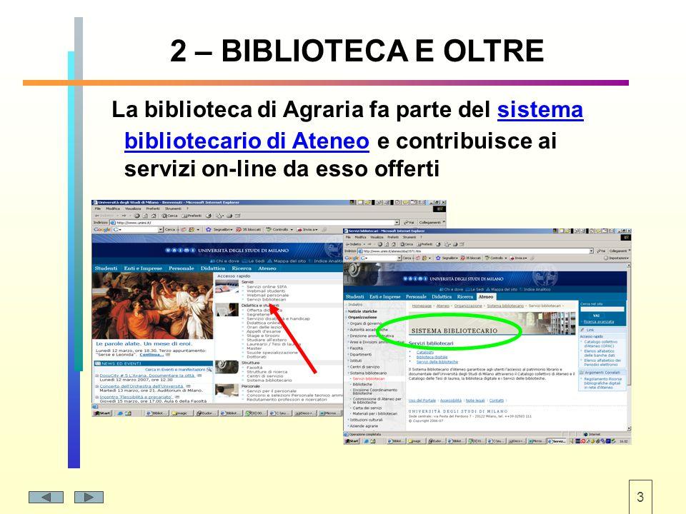 3 2 – BIBLIOTECA E OLTRE La biblioteca di Agraria fa parte del sistema bibliotecario di Ateneo e contribuisce ai servizi on-line da esso offerti