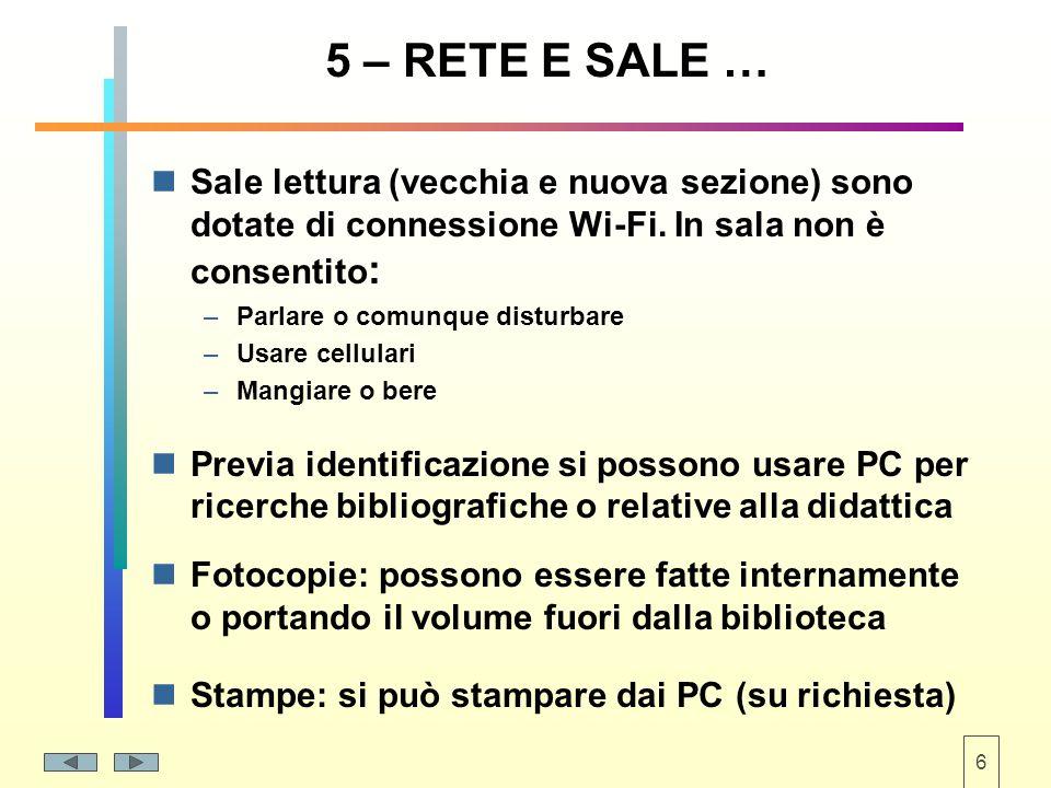 6 5 – RETE E SALE … Sale lettura (vecchia e nuova sezione) sono dotate di connessione Wi-Fi.