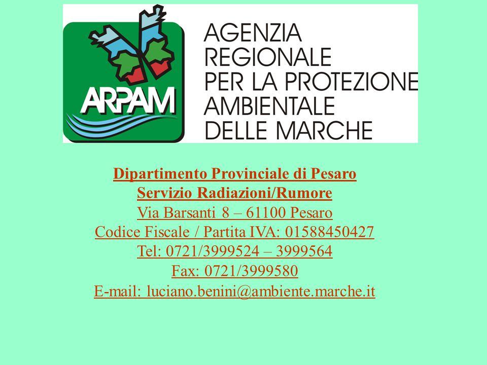 Dipartimento Provinciale di Pesaro Servizio Radiazioni/Rumore Via Barsanti 8 – 61100 Pesaro Codice Fiscale / Partita IVA: 01588450427 Tel: 0721/399952