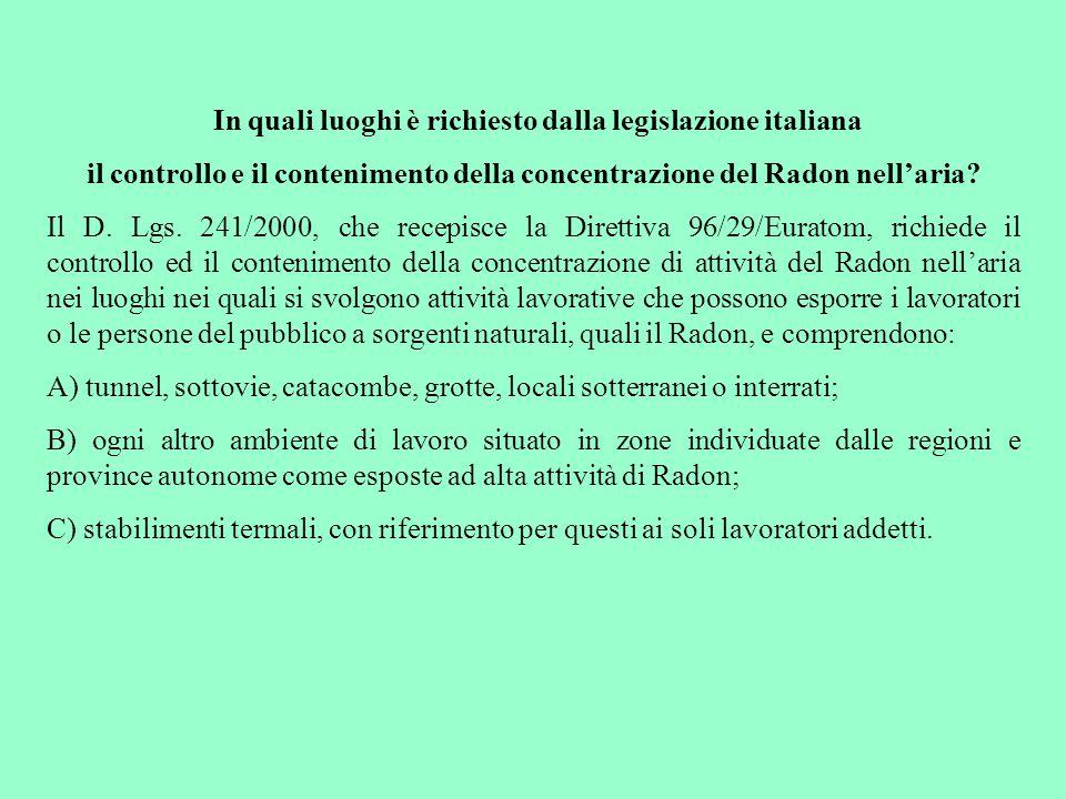 In quali luoghi è richiesto dalla legislazione italiana il controllo e il contenimento della concentrazione del Radon nell'aria? Il D. Lgs. 241/2000,