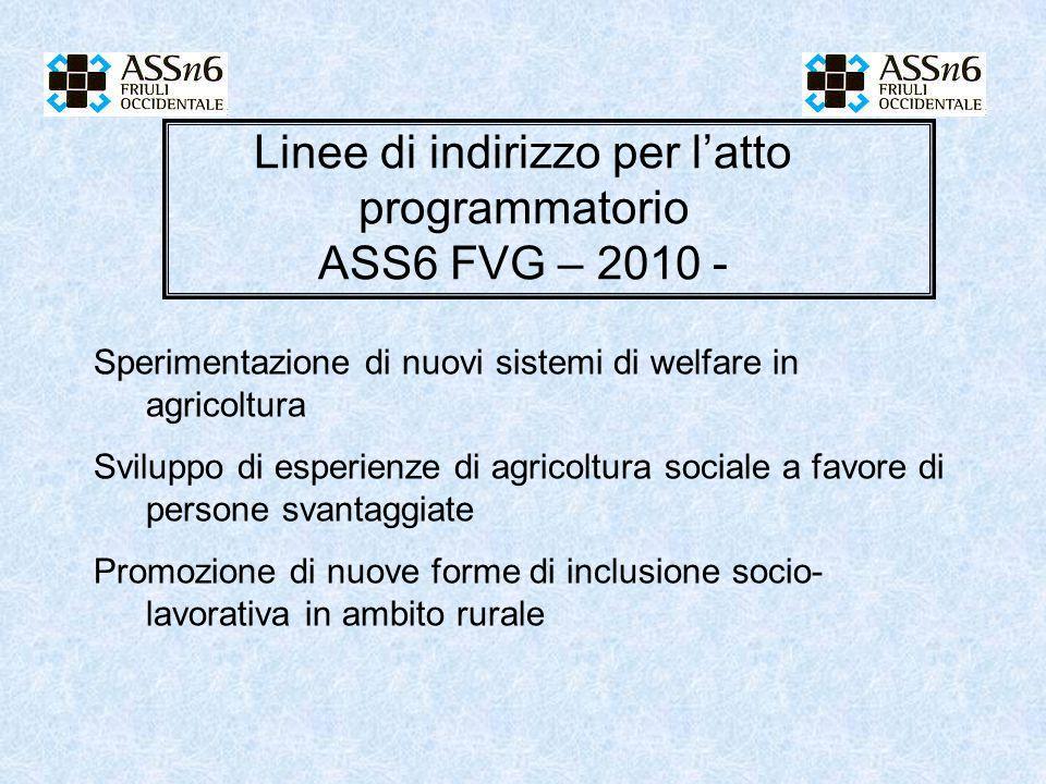 Linee di indirizzo per l'atto programmatorio ASS6 FVG – 2010 - Sperimentazione di nuovi sistemi di welfare in agricoltura Sviluppo di esperienze di ag