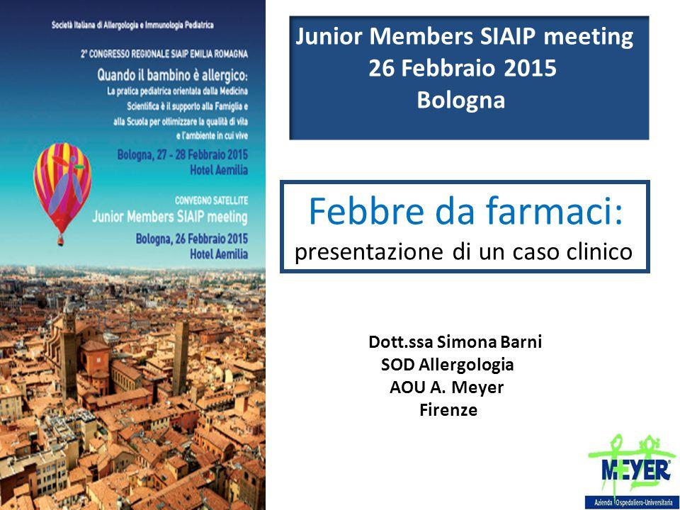 Febbre da farmaci: presentazione di un caso clinico Dott.ssa Simona Barni SOD Allergologia AOU A. Meyer Firenze Junior Members SIAIP meeting 26 Febbra