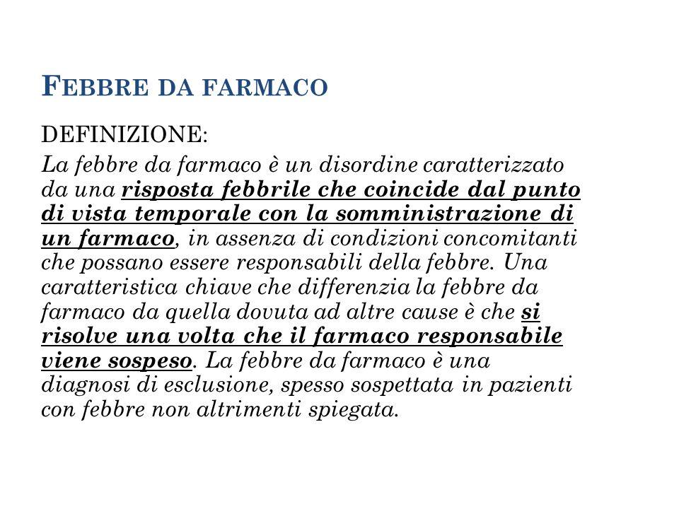 F EBBRE DA FARMACO DEFINIZIONE: La febbre da farmaco è un disordine caratterizzato da una risposta febbrile che coincide dal punto di vista temporale