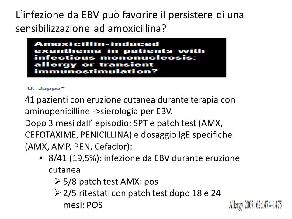 41 pazienti con eruzione cutanea durante terapia con aminopenicilline ->sierologia per EBV. Dopo 3 mesi dall' episodio: SPT e patch test (AMX, CEFOTAX