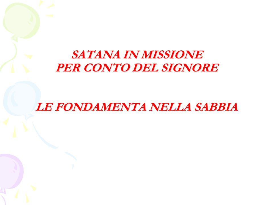 SATANA IN MISSIONE PER CONTO DEL SIGNORE LE FONDAMENTA NELLA SABBIA