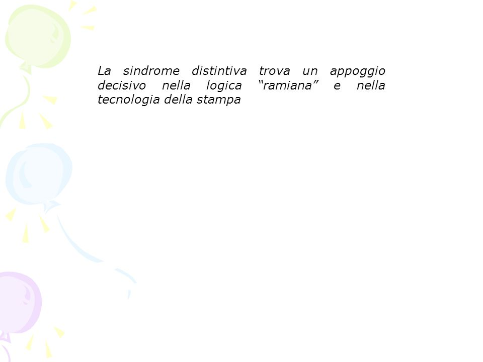 La sindrome distintiva trova un appoggio decisivo nella logica ramiana e nella tecnologia della stampa