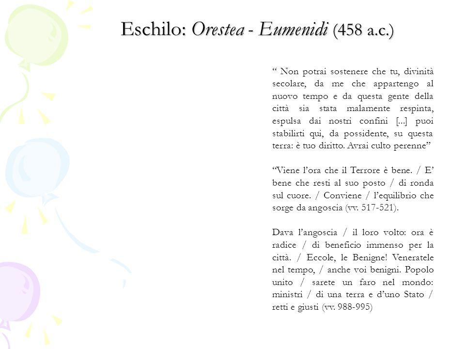 Eschilo: Orestea - Eumenidi (458 a.c.) Non potrai sostenere che tu, divinità secolare, da me che appartengo al nuovo tempo e da questa gente della città sia stata malamente respinta, espulsa dai nostri confini [...] puoi stabilirti qui, da possidente, su questa terra: è tuo diritto.