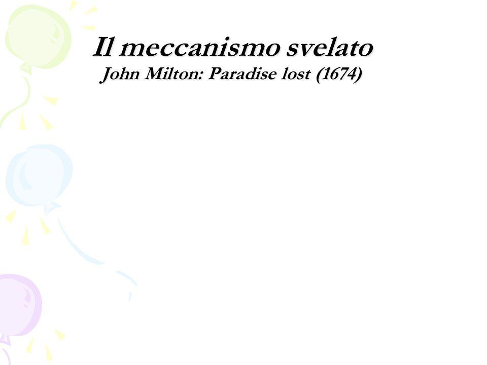 Il meccanismo svelato John Milton: Paradise lost (1674)
