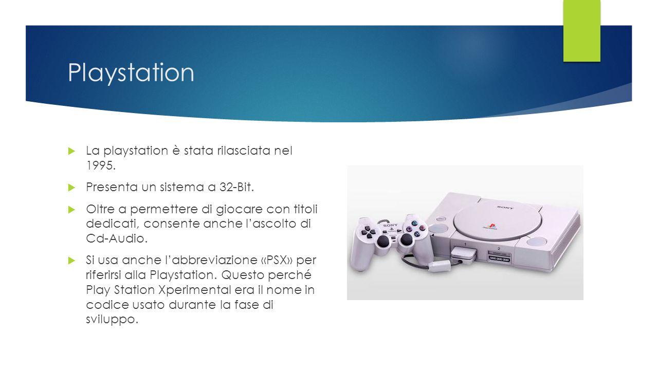 Playstation  La playstation è stata rilasciata nel 1995.  Presenta un sistema a 32-Bit.  Oltre a permettere di giocare con titoli dedicati, consent