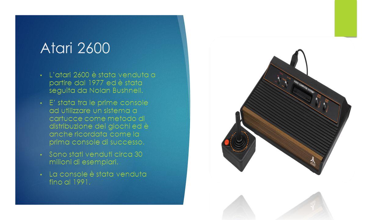 Atari 2600 L'atari 2600 è stata venduta a partire dal 1977 ed è stata seguita da Nolan Bushnell. E' stata tra le prime console ad utilizzare un sistem