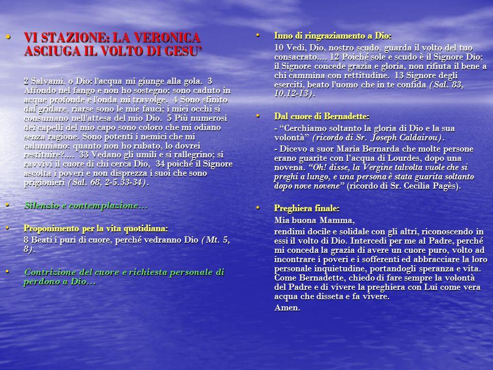 VI STAZIONE: LA VERONICA ASCIUGA IL VOLTO DI GESU' VI STAZIONE: LA VERONICA ASCIUGA IL VOLTO DI GESU' 2 Salvami, o Dio: l'acqua mi giunge alla gola. 3