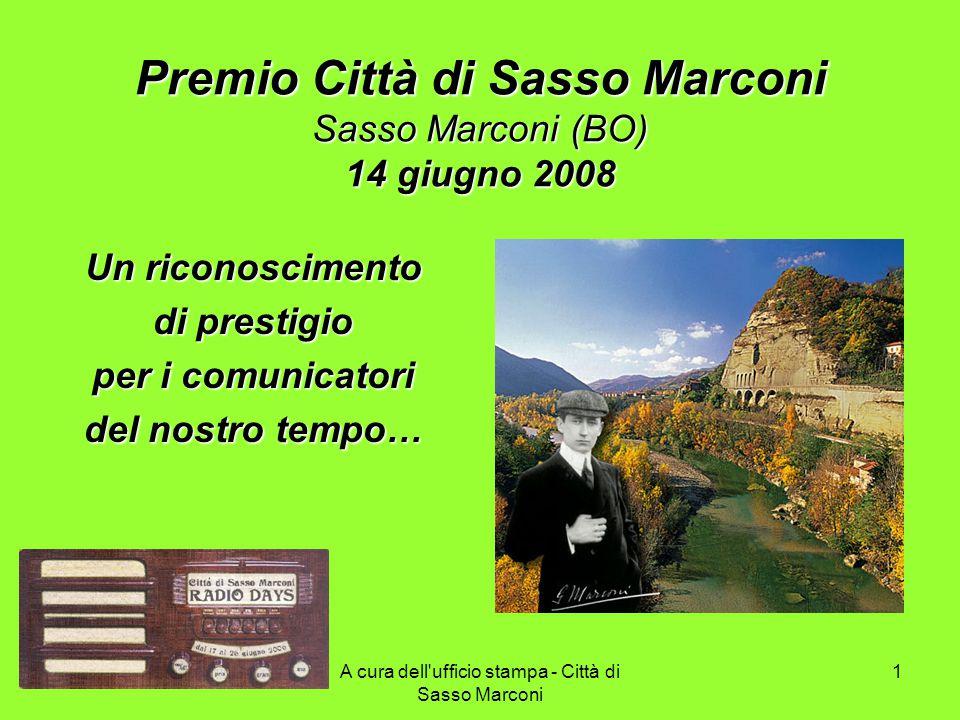 A cura dell ufficio stampa - Città di Sasso Marconi 1 Premio Città di Sasso Marconi Sasso Marconi (BO) 14 giugno 2008 Un riconoscimento di prestigio per i comunicatori del nostro tempo…