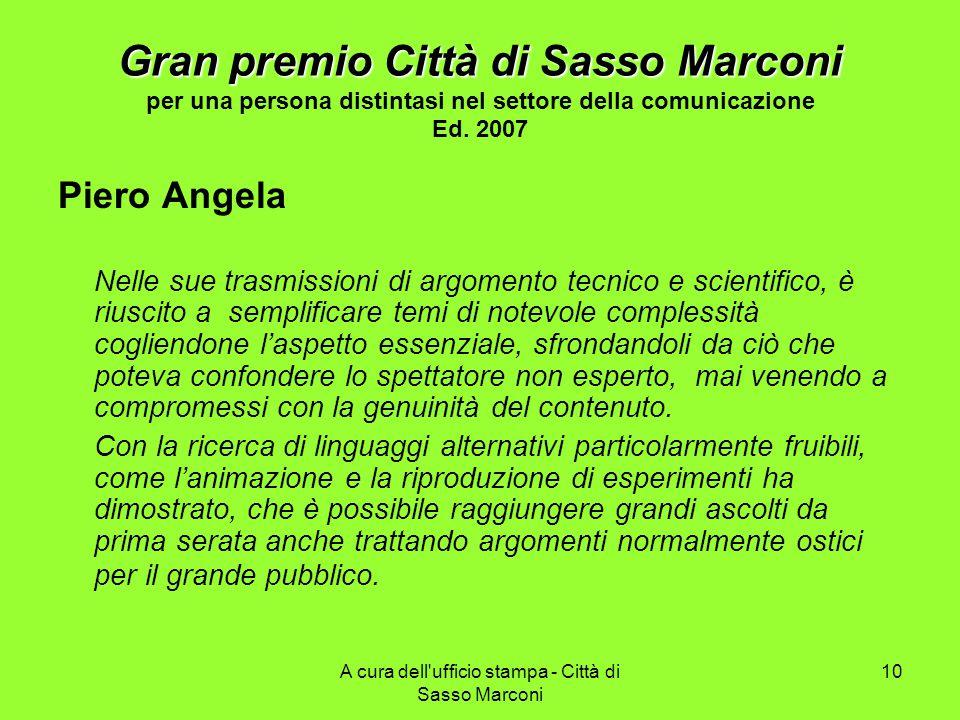 A cura dell ufficio stampa - Città di Sasso Marconi 10 Gran premio Città di Sasso Marconi Gran premio Città di Sasso Marconi per una persona distintasi nel settore della comunicazione Ed.