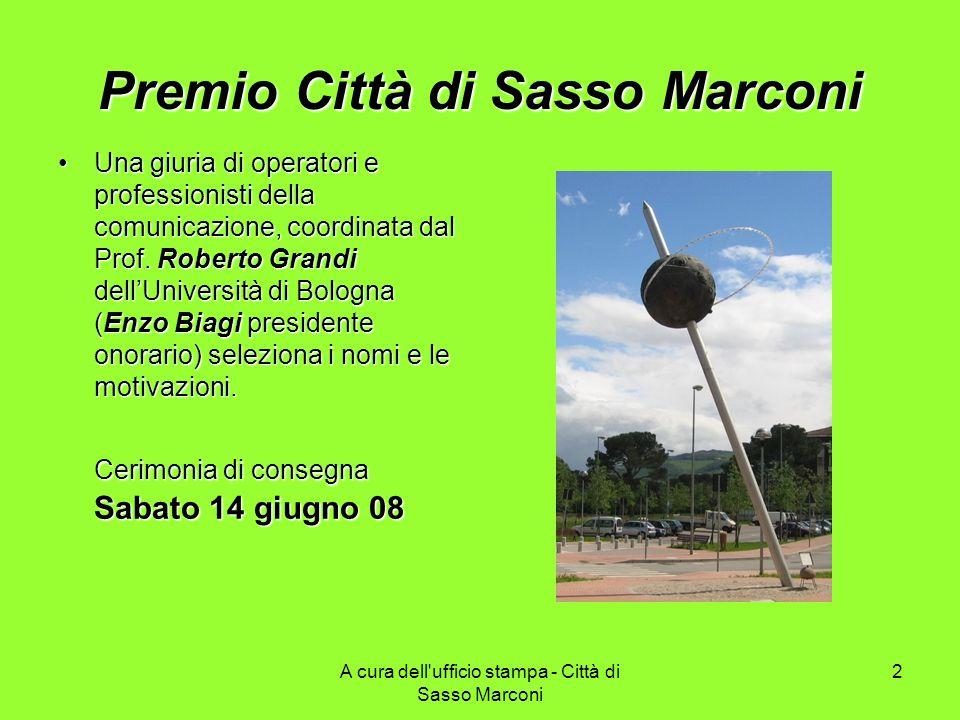 A cura dell ufficio stampa - Città di Sasso Marconi 2 Premio Città di Sasso Marconi Una giuria di operatori e professionisti della comunicazione, coordinata dal Prof.