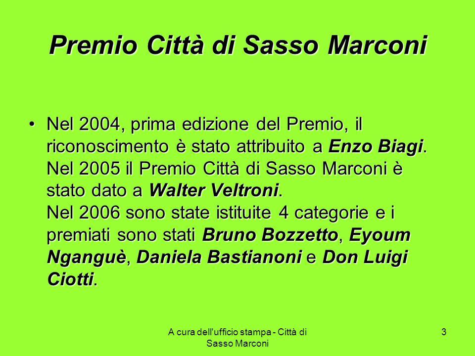 A cura dell ufficio stampa - Città di Sasso Marconi 3 Premio Città di Sasso Marconi Nel 2004, prima edizione del Premio, il riconoscimento è stato attribuito a Enzo Biagi.