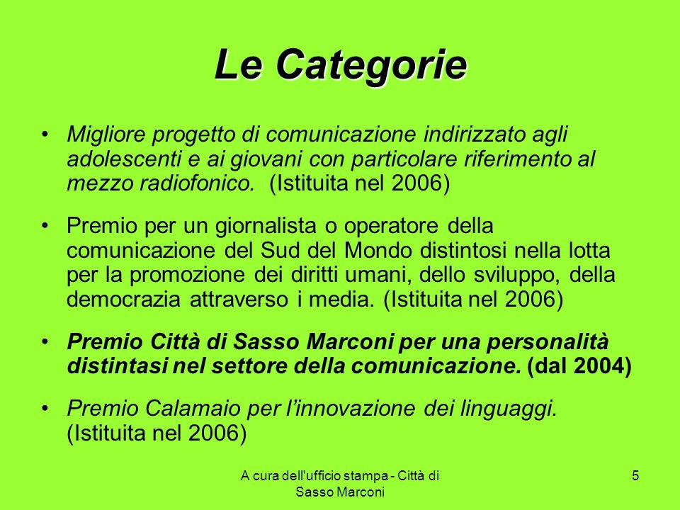 A cura dell ufficio stampa - Città di Sasso Marconi 5 Le Categorie Migliore progetto di comunicazione indirizzato agli adolescenti e ai giovani con particolare riferimento al mezzo radiofonico.