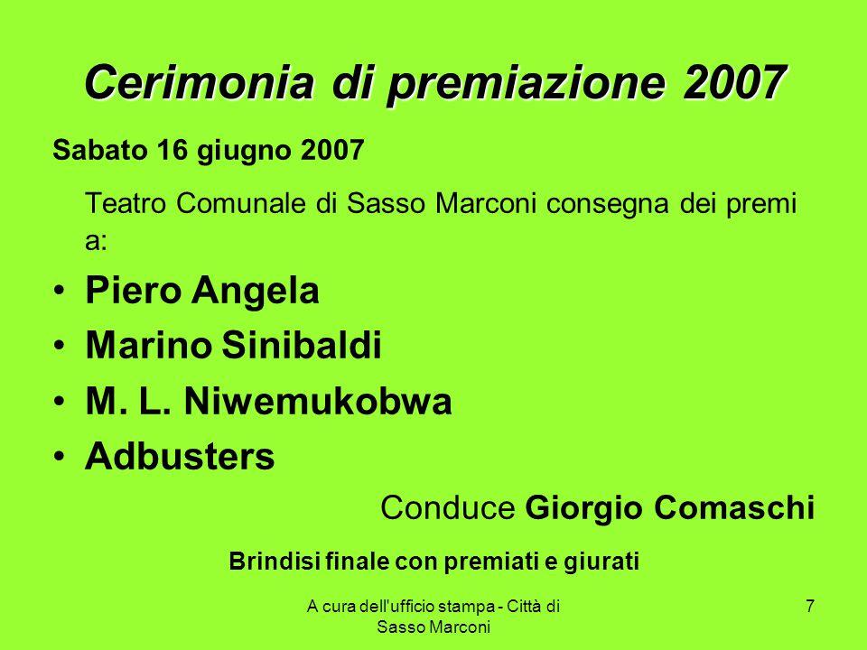 A cura dell ufficio stampa - Città di Sasso Marconi 7 Cerimonia di premiazione 2007 Sabato 16 giugno 2007 Teatro Comunale di Sasso Marconi consegna dei premi a: Piero Angela Marino Sinibaldi M.