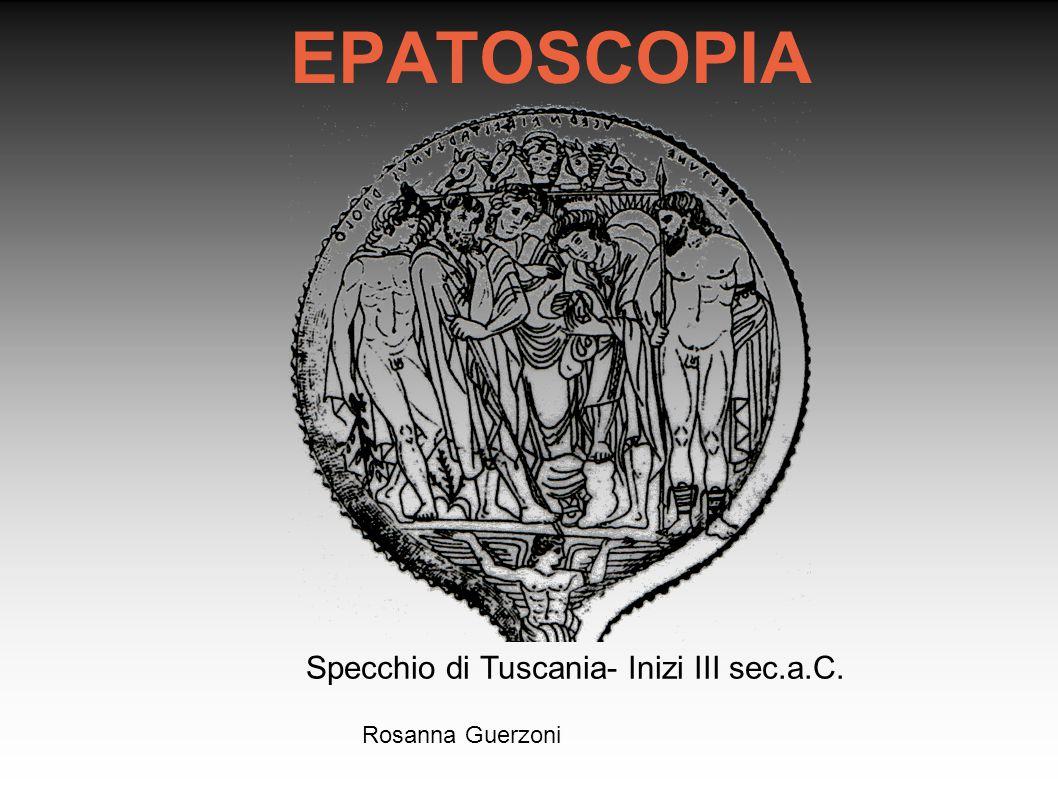 Rosanna Guerzoni EPATOSCOPIA Specchio di Tuscania- Inizi III sec.a.C.
