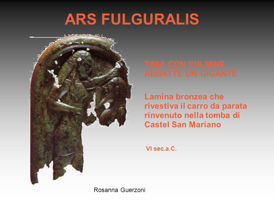 Rosanna Guerzoni ARS FULGURALIS TINIA CON FULMINE ABBATTE UN GIGANTE Lamina bronzea che rivestiva il carro da parata rinvenuto nella tomba di Castel S