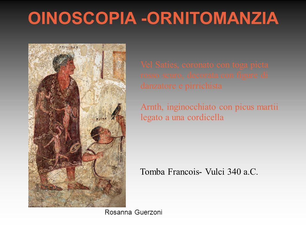 Rosanna Guerzoni OINOSCOPIA -ORNITOMANZIA Tomba Francois- Vulci 340 a.C. Vel Saties, coronato con toga picta rosso scuro, decorata con figure di danza