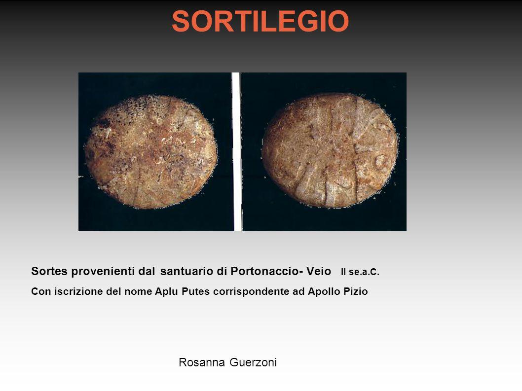 Rosanna Guerzoni SORTILEGIO Sortes provenienti dal santuario di Portonaccio- Veio II se.a.C. Con iscrizione del nome Aplu Putes corrispondente ad Apol