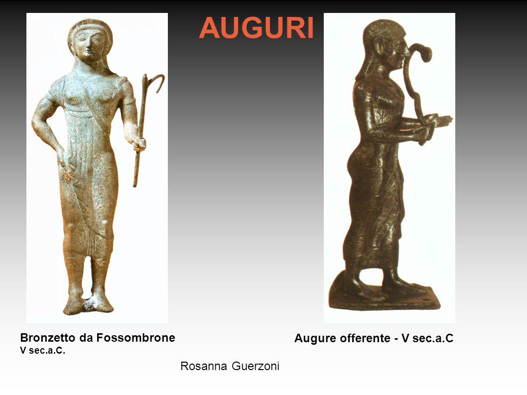 Rosanna Guerzoni AUGURI Augure offerente - V sec.a.C Bronzetto da Fossombrone V sec.a.C.