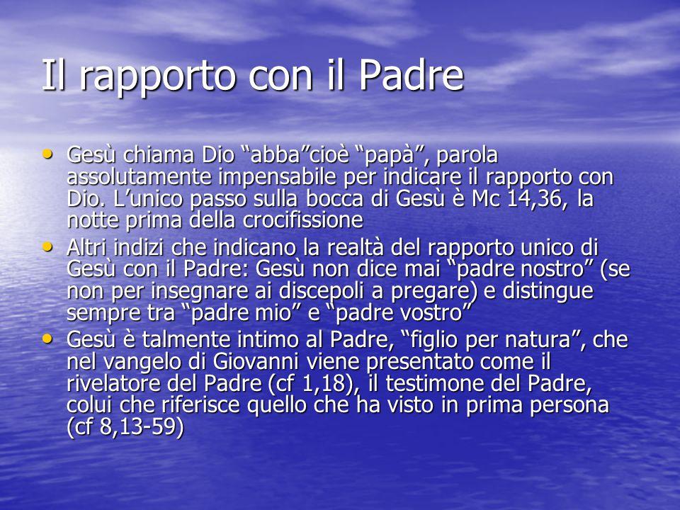 """Il rapporto con il Padre Gesù chiama Dio """"abba""""cioè """"papà"""", parola assolutamente impensabile per indicare il rapporto con Dio. L'unico passo sulla boc"""