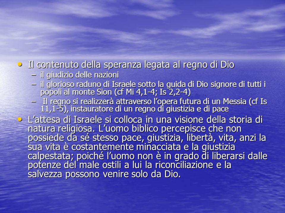 Il contenuto della speranza legata al regno di Dio Il contenuto della speranza legata al regno di Dio –il giudizio delle nazioni –il glorioso raduno d