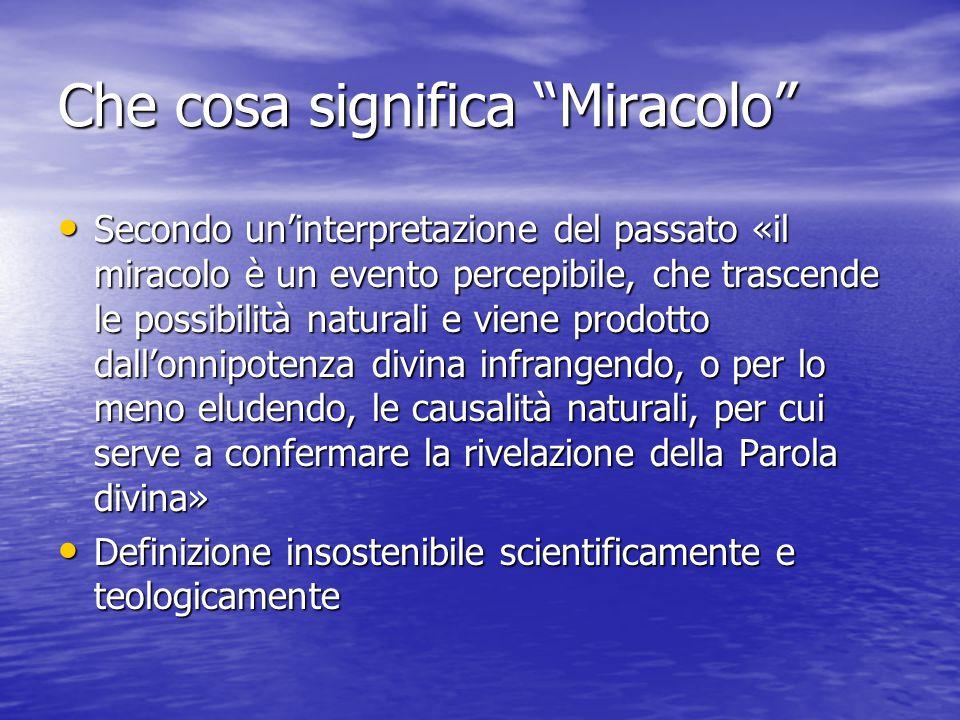 """Che cosa significa """"Miracolo"""" Secondo un'interpretazione del passato «il miracolo è un evento percepibile, che trascende le possibilità naturali e vie"""