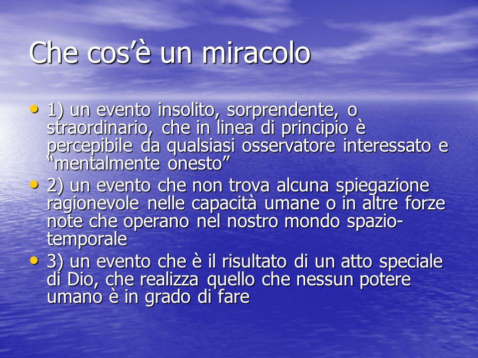 Che cos'è un miracolo 1) un evento insolito, sorprendente, o straordinario, che in linea di principio è percepibile da qualsiasi osservatore interessa