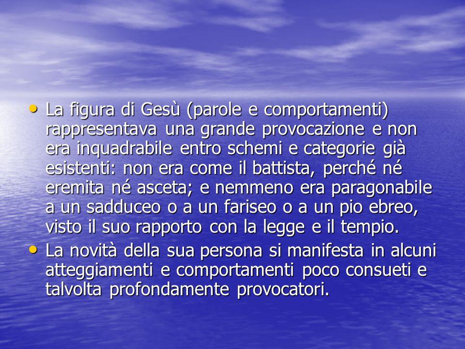 La figura di Gesù (parole e comportamenti) rappresentava una grande provocazione e non era inquadrabile entro schemi e categorie già esistenti: non er