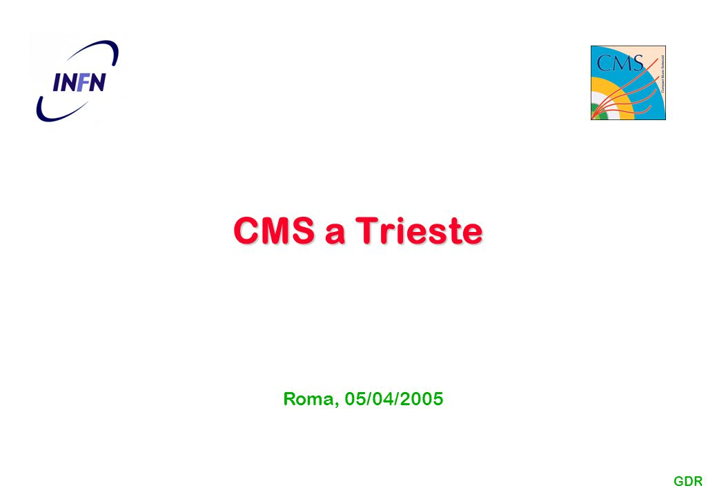 CMS a Trieste Roma, 05/04/2005 GDR