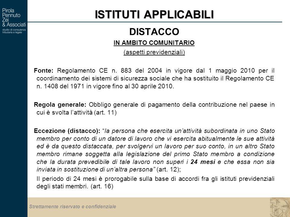 Strettamente riservato e confidenziale ISTITUTI APPLICABILI DISTACCO IN AMBITO COMUNITARIO (aspetti previdenziali) Fonte: Regolamento CE n.