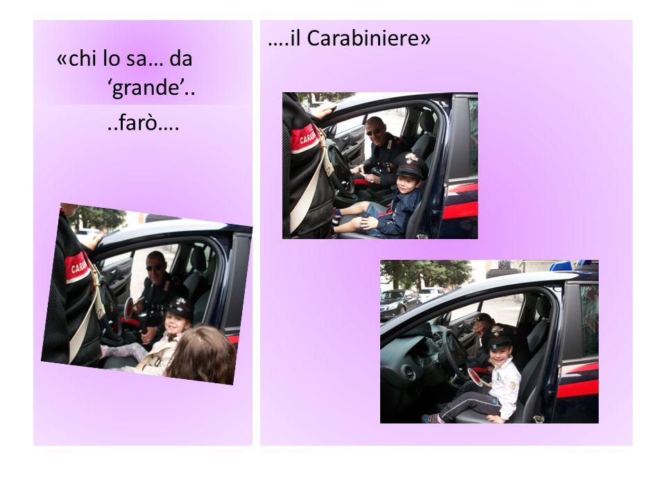 «chi lo sa… da 'grande'.. ….il Carabiniere»..farò….