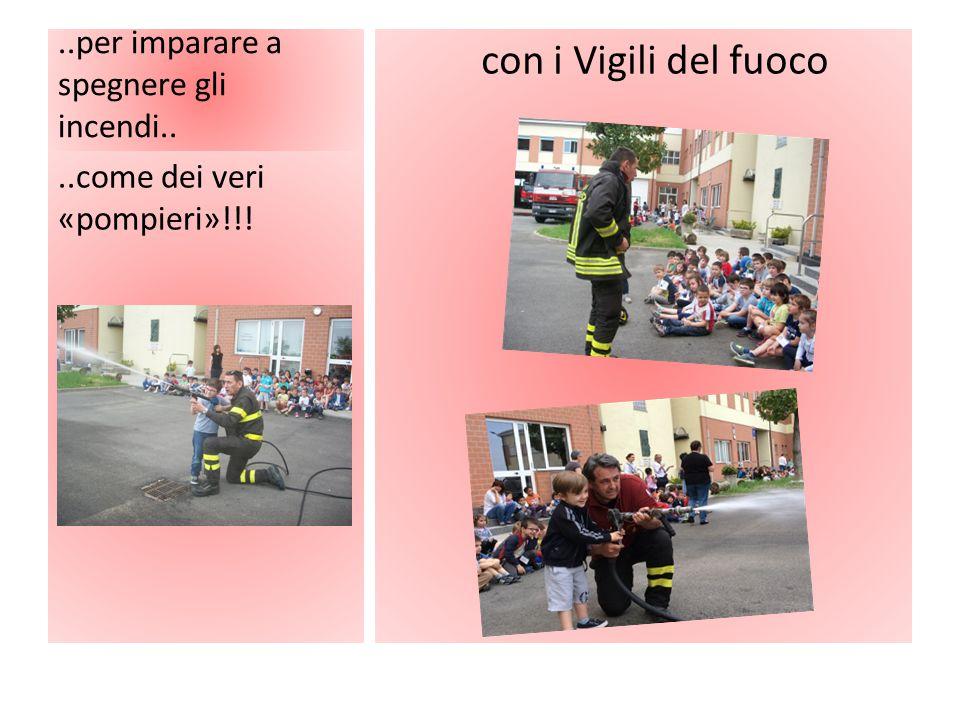 ..per imparare a spegnere gli incendi.. con i Vigili del fuoco..come dei veri «pompieri»!!!