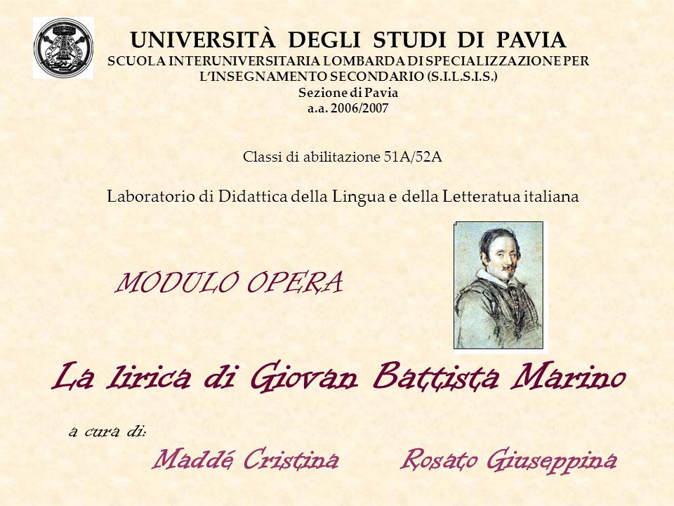 MODULO OPERA La lirica di Giovan Battista Marino UNIVERSITÀ DEGLI STUDI DI PAVIA SCUOLA INTERUNIVERSITARIA LOMBARDA DI SPECIALIZZAZIONE PER L'INSEGNAM
